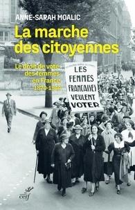 Anne-Sarah Bouglé-Moalic - La marche des citoyennes - Le droit de vote des femmes en France (1870-1944).