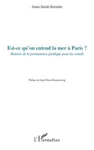 Anne-Sarah Kertudo - Est-ce qu'on entend la mer à Paris ? - Histoire de la permanence juridique pour les sourds.