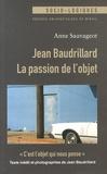 Anne Sauvageot - Jean Baudrillard, la passion de l'objet.