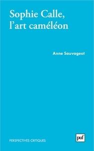 Anne Sauvageot - Sophie Calle, l'art caméléon.