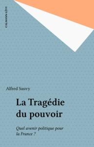 Anne Sauvy - La Tragédie du pouvoir - Quel avenir pour la France ?.