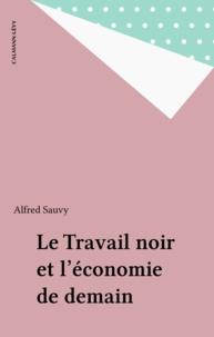 Anne Sauvy - Le Travail noir et l'économie de demain.
