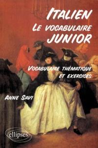 ITALIEN, LE VOCABULAIRE JUNIOR. Vocabulaire thématique et exercices - Anne Savi | Showmesound.org