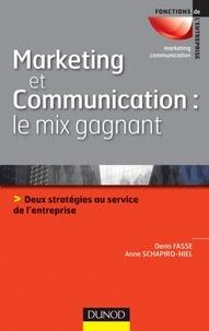 Anne Schapiro-Niel et Denis Fasse - Marketing et communication : le mix gagnant - Deux stratégies au service de l'image de l'entreprise.