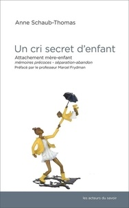 Anne Schaub-Thomas - Un cri secret d'enfant - Attachement mère-enfant, mémoires précoces, séparation-abandon.