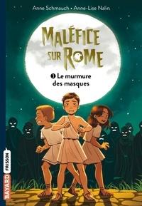 Anne Schmauch et Anne-Lise Nalin - Maléfice sur Rome Tome 3 : Le murmure des masques.