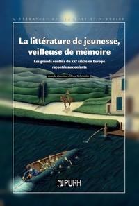 Anne Schneider - La littérature de jeunesse, veilleuse de mémoire - Les grands conflits du XXe siècle en Europe racontés aux enfants.