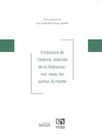 Anne Schneider et Magali Jeannin - Littérature de l'altérité, altérités de la littérature : moi, nous, les autres, le monde.