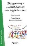 Anne Scrive et Fabrice Toulieux - Transmettre : un trait d'union entre les générations.