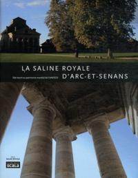 Anne Sefrioui - La Saline royale d'Arc-et-Senans - Site inscrit au patrimoine mondial de l'UNESCO.