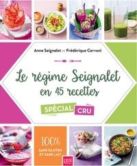 Anne Seignalet et Frédérique Cervoni - Le régime Seignalet en 45 recettes spécial cru - 100% sans gluten et sans lait.