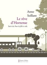Anne Seillant - Le rêve d'Hortense - Suivi de Pour la fille à vélo.