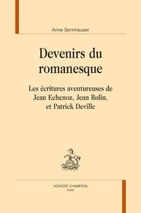 Anne Sennhauser - Devenirs du romanesque - Les écritures aventureuses de Jean Echenoz, Jean Rolin, et Patrick Deville.