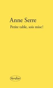 Anne Serre - Petite table, sois mise !.