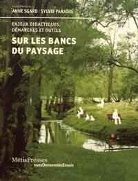 Anne Sgard et Sylvie Paradis - Sur les bancs du paysage - Enjeux didactiques, démarches et outils.