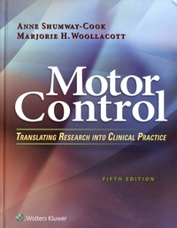 Anne Shumway-Cook et Marjorie Woollacott - Motor Control - Translating Research Into Clinical Practice.