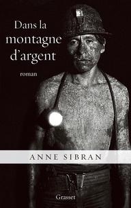 Anne Sibran - Dans la montagne d'argent - roman.