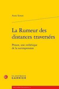 Anne Simon - La Rumeur des distances traversées - Proust, une esthétique de la surimpression.