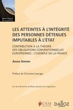 Anne Simon - Les atteintes à l'intégrité des personnes détenues imputables à l'Etat - Contribution à la théorie des obligations conventionnelles européennes : l'exemple de la France.