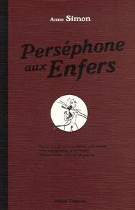 Anne Simon - Perséphone aux Enfers.