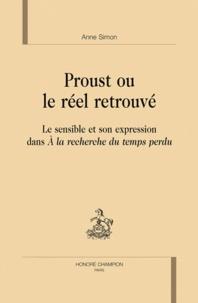Anne Simon - Proust ou le réel retrouvé - Le sensible et son expressiondans A la recherche du temps perdu.