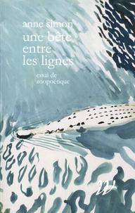 Anne Simon - Une bête entre les lignes - Essais de zoopoétique.