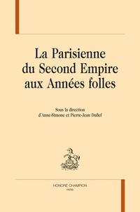 Anne-Simone Dufief et Pierre-Jean Dufief - La Parisienne du Second Empire aux Années folles.