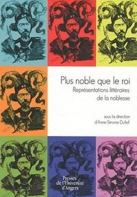 Anne-Simone Dufief - Plus noble que le roi - Représentations littéraires de la noblesse.
