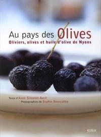 Anne Simonet-Avril et Sophie Boussahba - Au pays des Olives - Oliviers, olives et huile d'olive de Nyons.