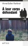 Anne-Solen Kerbrat - Enquêtes en série  : À leur corps défendant - Un thriller breton palpitant.