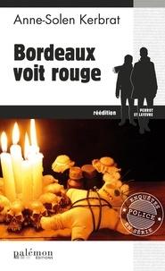 Anne-Solen Kerbrat - Bordeaux voit rouge.