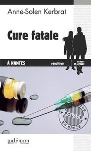 Anne-Solen Kerbrat - Cure fatale à Nantes.