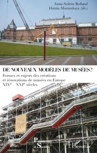Anne-Solène Rolland et Hanna Murauskaya - De nouveaux modèles de musées ? - Formes et enjeux des créations et rénovations de musées en Europe XIXe - XXIe siècles.