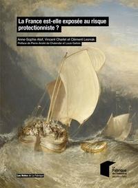 Anne-Sophie Alsif et Vincent Charlet - La France est-elle exposée au risque protectionniste ?.