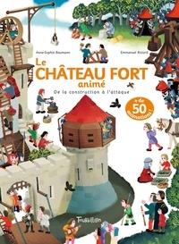 Anne-Sophie Baumann et Emmanuel Ristord - Le château fort animé - De la construction à l'attaque.