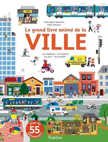 Anne-Sophie Baumann et Didier Balicevic - Le grand livre animé de la ville.