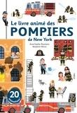 Anne-Sophie Baumann et Benjamin Bécue - Le livre animé des pompiers de New York.