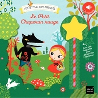 Anne-Sophie Baumann et Peggy Nille - Le petit chaperon rouge - Avec une baguette pour déclencher les sons !.