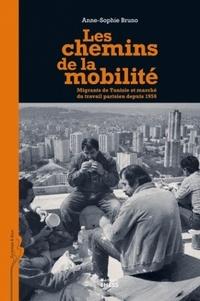 Anne-Sophie Bruno - Les chemins de la mobilité - Migrants de Tunisie et marché du travail parisien depuis 1956.