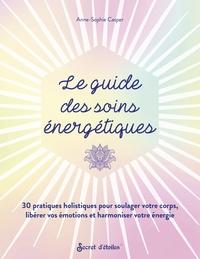 Anne-Sophie Casper - Le guide des soins énergétiques - 30 pratiques holistiques pour soulager votre corps libérer vos émotions et harmoniser votre énergie.