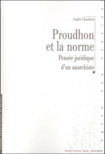 Anne-Sophie Chambost - Proudhon et la norme - Pensée juridique d'un anarchiste.