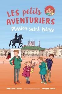 Anne-Sophie Chauvet et Amandine Wanert - Les petits aventuriers Tome 3 : Mission Saint Irénée.