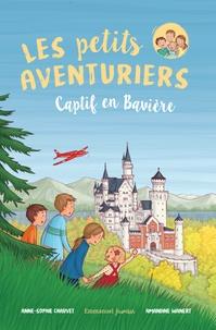 Anne-Sophie Chauvet et Amandine Wanert - Les petits aventuriers Tome 5 : Captif en Bavière.