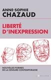 Anne-Sophie Chazaud - Liberté d'inexpression - Des formes contemporaines de la censure.