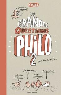 Anne-Sophie Chilard et Pascal Lemaître - Les grandes questions philo 2 - Pour les 7 à 107 ans.