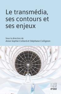 Anne-Sophie Collard et Stéphane Collignon - Le transmédia, ses contours et ses enjeux.