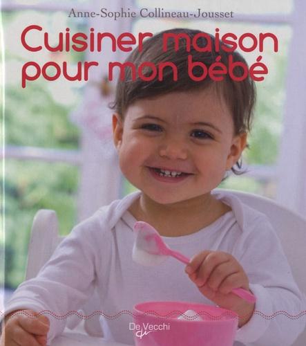 Anne-Sophie Collineau-Jousset - Cuisiner maison pour mon bébé.