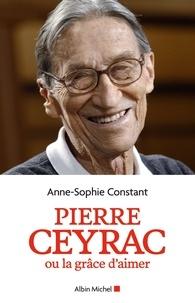 Ebook en ligne téléchargement gratuit Pierre Ceyrac ou la grâce d'aimer iBook PDB par Anne-Sophie Constant in French