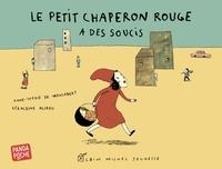 Anne-Sophie de Monsabert et Géraldine Alibeu - Le petit chaperon rouge a des soucis.