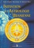 Anne-Sophie Descamps et Gabriel Ruis - Initiation à l'astrologie uranienne - Techniques et Interprétations.
